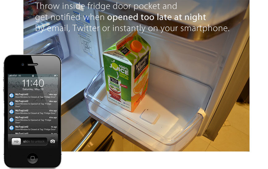 Throw inside fridge door and log temperature inside, get notified when opened too late at night by email, Twitter, or instantly on your smartphones.